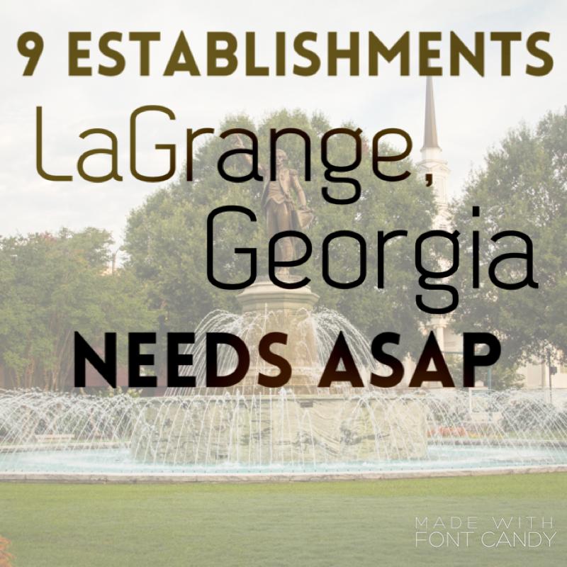 9 Establishments LaGrange, Ga. Needs ASAP