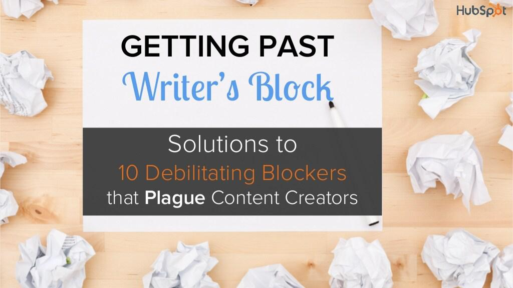 How to Get Past the 10 Most Debilitating Sources of Writer's Block [SlideShare]: Writer's block. We'v... @HubSpot
