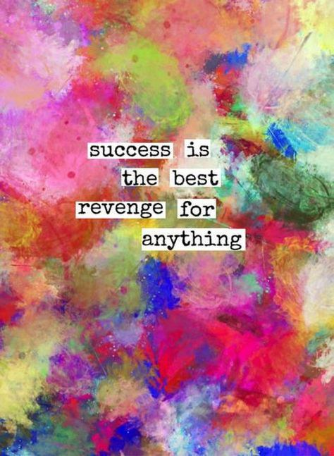 Why Success Really Is The Best Revenge