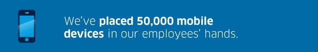 We've placed 50,000 mobile devices in our employees' hands.